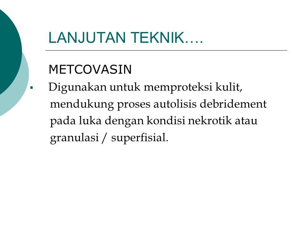 LANJUTAN TEKNIK…. METCOVASIN Digunakan untuk memproteksi kulit,