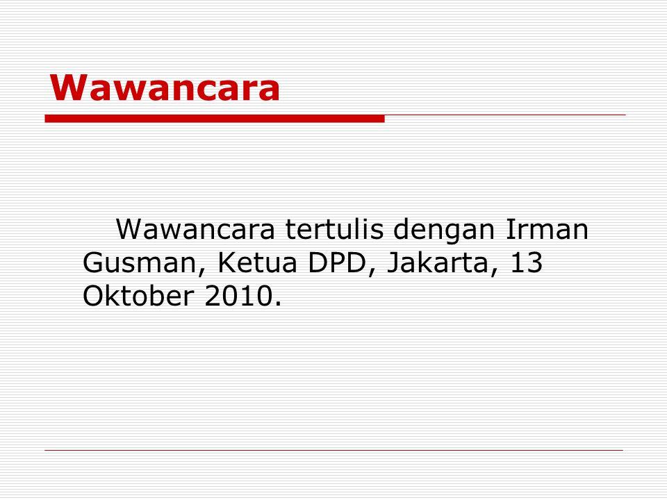 Wawancara Wawancara tertulis dengan Irman Gusman, Ketua DPD, Jakarta, 13 Oktober 2010.