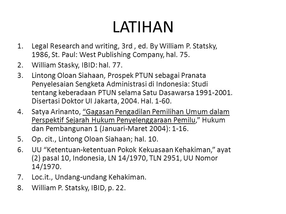 LATIHAN Legal Research and writing, 3rd , ed. By William P. Statsky, 1986, St. Paul: West Publishing Company, hal. 75.