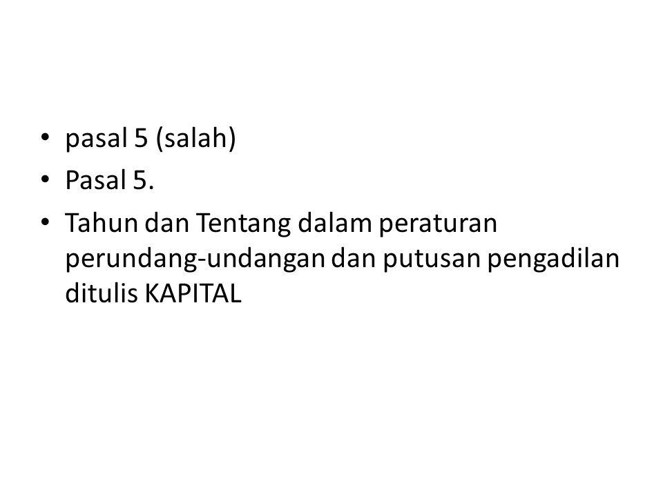 pasal 5 (salah) Pasal 5.