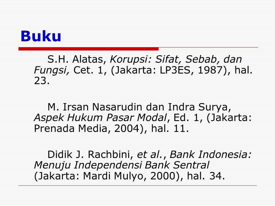 Buku S.H. Alatas, Korupsi: Sifat, Sebab, dan Fungsi, Cet. 1, (Jakarta: LP3ES, 1987), hal. 23.