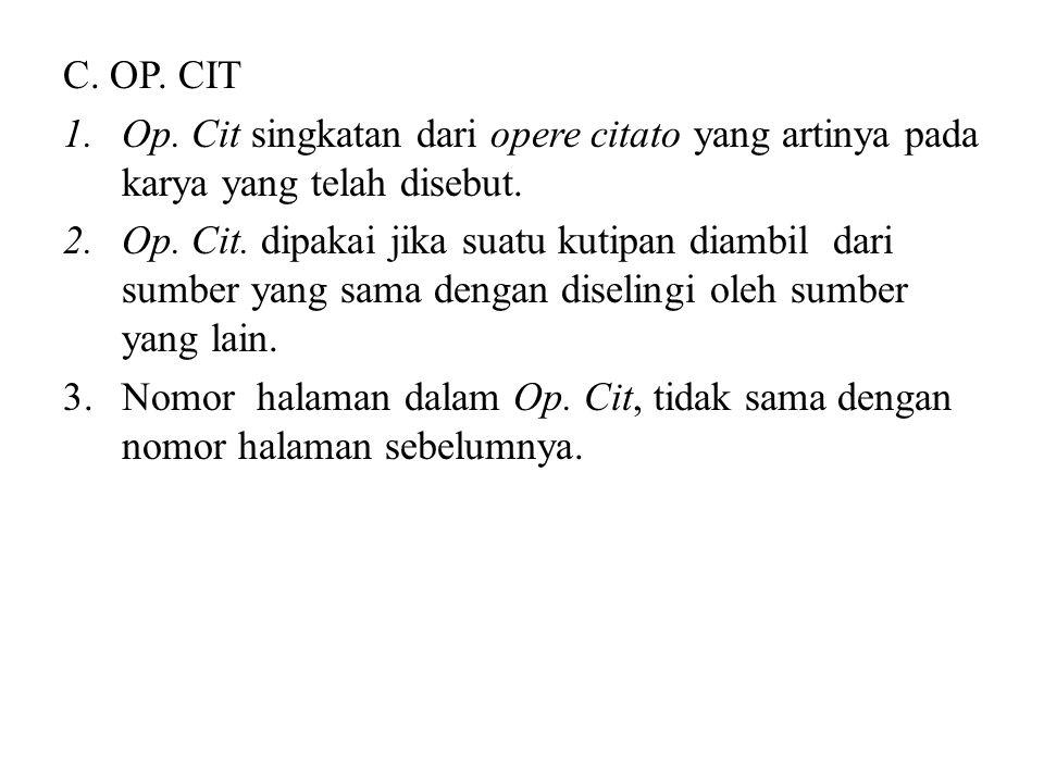 C. OP. CIT Op. Cit singkatan dari opere citato yang artinya pada karya yang telah disebut.