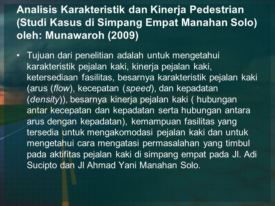 Analisis Karakteristik dan Kinerja Pedestrian (Studi Kasus di Simpang Empat Manahan Solo) oleh: Munawaroh (2009)