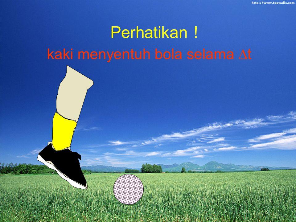 kaki menyentuh bola selama ∆t