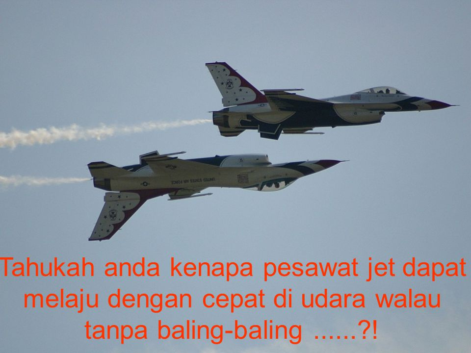 Tahukah anda kenapa pesawat jet dapat melaju dengan cepat di udara walau tanpa baling-baling ...... !