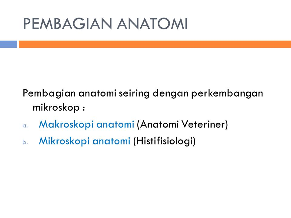 PEMBAGIAN ANATOMI Pembagian anatomi seiring dengan perkembangan mikroskop : Makroskopi anatomi (Anatomi Veteriner)
