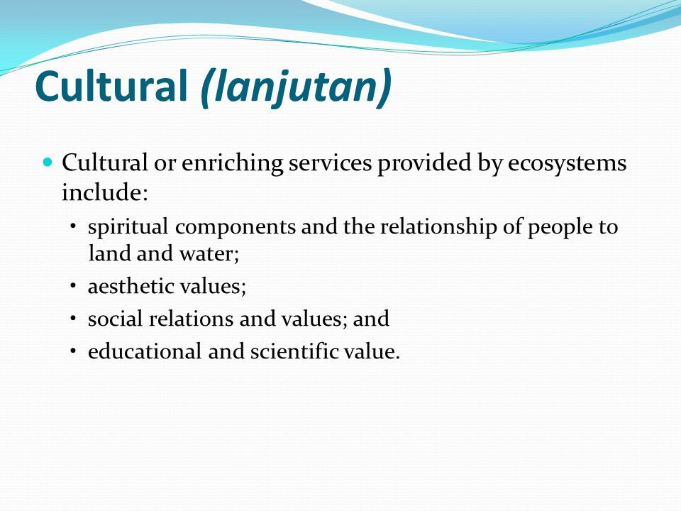 Cultural (lanjutan) Cultural or enriching services provided by ecosystems include: