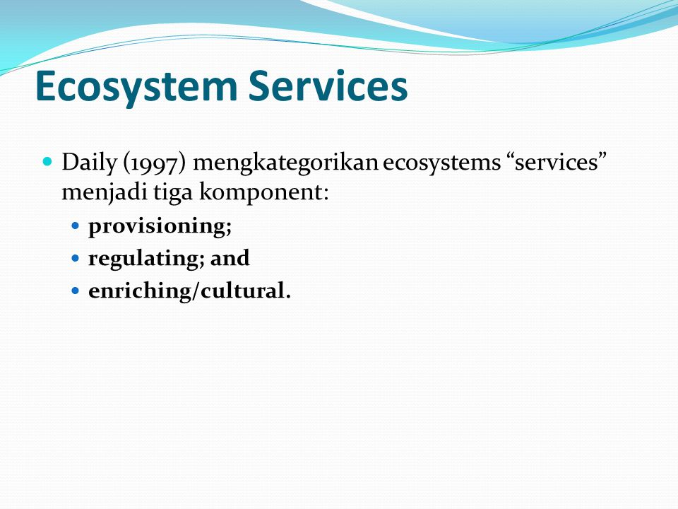 Ecosystem Services Daily (1997) mengkategorikan ecosystems services menjadi tiga komponent: provisioning;