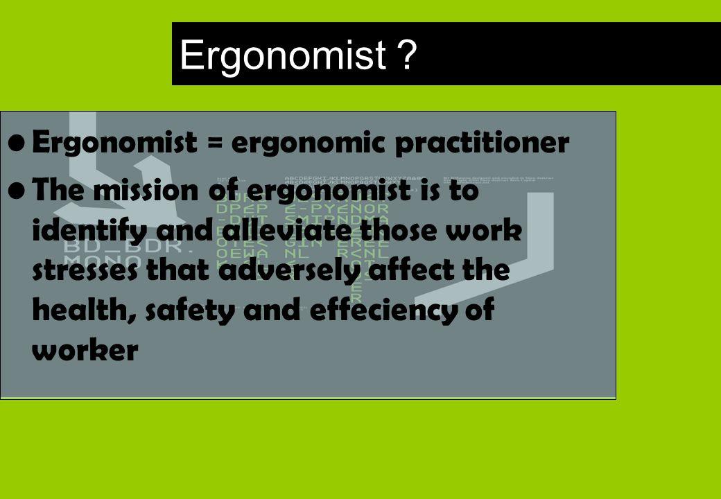 Ergonomist Ergonomist = ergonomic practitioner