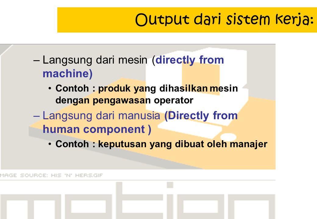 Output dari sistem kerja: