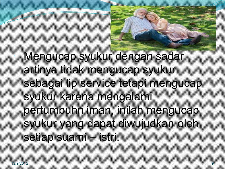 Mengucap syukur dengan sadar artinya tidak mengucap syukur sebagai lip service tetapi mengucap syukur karena mengalami pertumbuhn iman, inilah mengucap syukur yang dapat diwujudkan oleh setiap suami – istri.