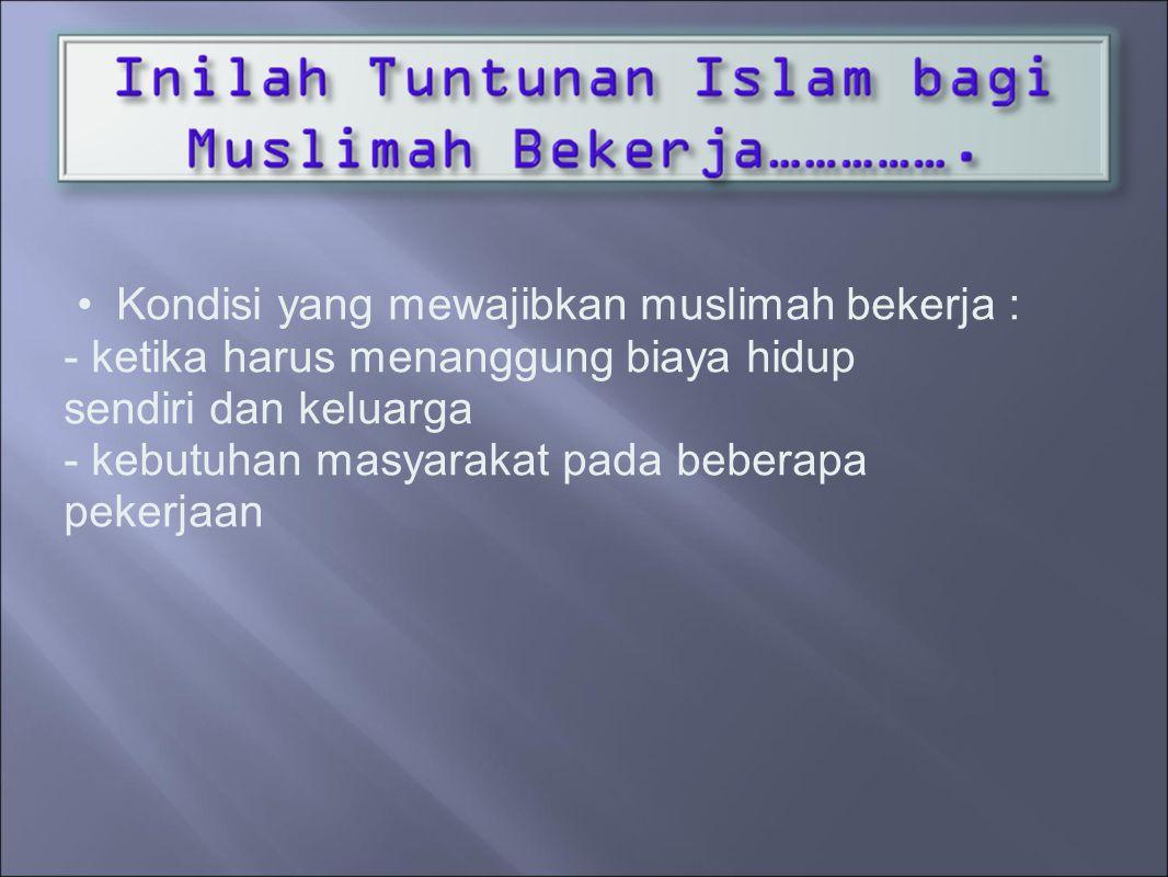 Kondisi yang mewajibkan muslimah bekerja :