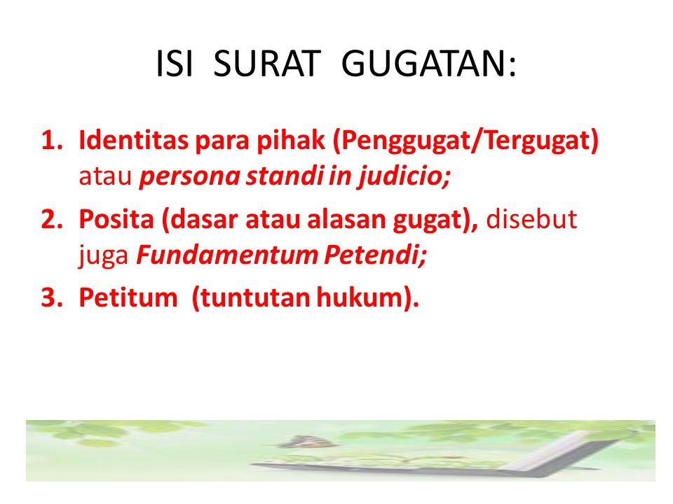 ISI SURAT GUGATAN: Identitas para pihak (Penggugat/Tergugat) atau persona standi in judicio;