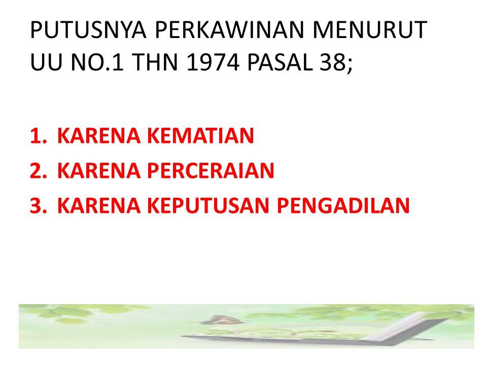 PUTUSNYA PERKAWINAN MENURUT UU NO.1 THN 1974 PASAL 38;