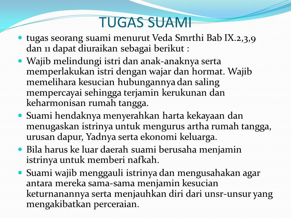 TUGAS SUAMI tugas seorang suami menurut Veda Smrthi Bab IX.2,3,9 dan 11 dapat diuraikan sebagai berikut :