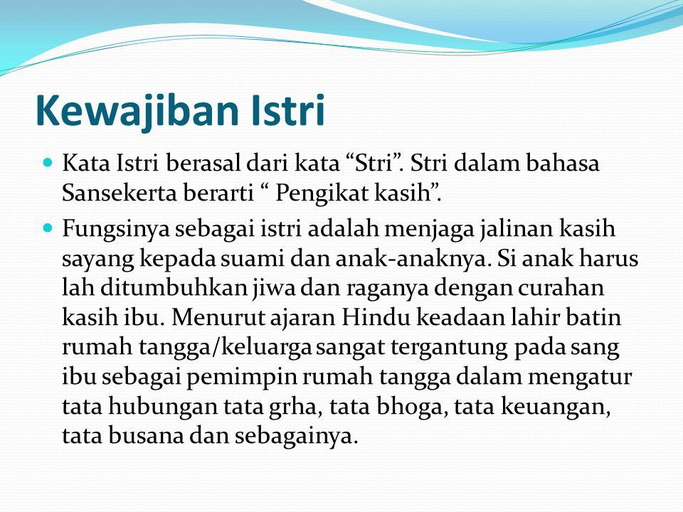 Kewajiban Istri Kata Istri berasal dari kata Stri . Stri dalam bahasa Sansekerta berarti Pengikat kasih .