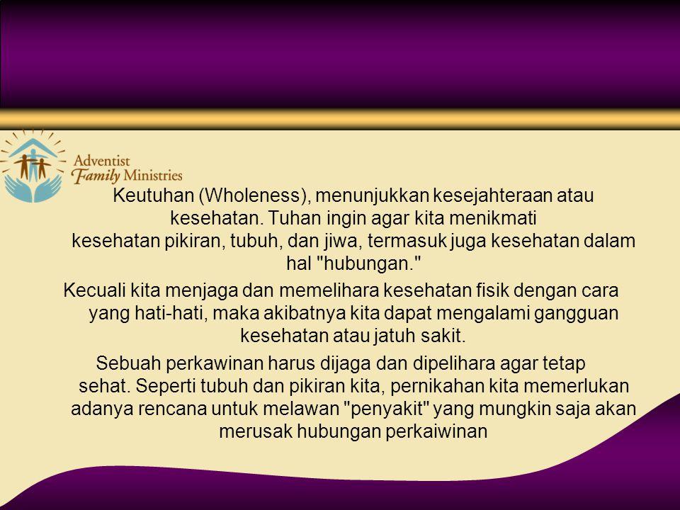 Keutuhan (Wholeness), menunjukkan kesejahteraan atau kesehatan