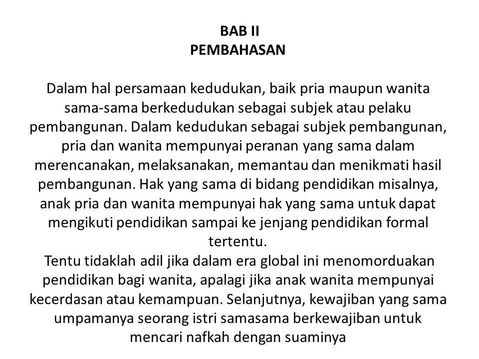 BAB II PEMBAHASAN Dalam hal persamaan kedudukan, baik pria maupun wanita sama-sama berkedudukan sebagai subjek atau pelaku pembangunan.