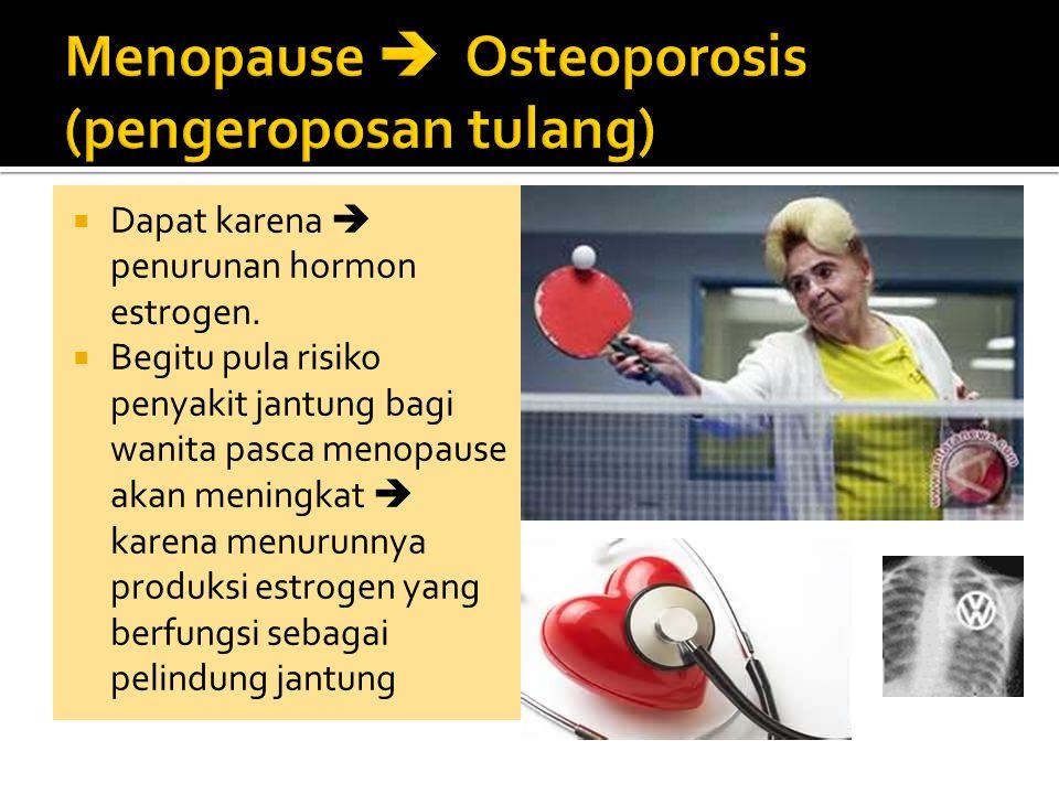 Menopause  Osteoporosis (pengeroposan tulang)