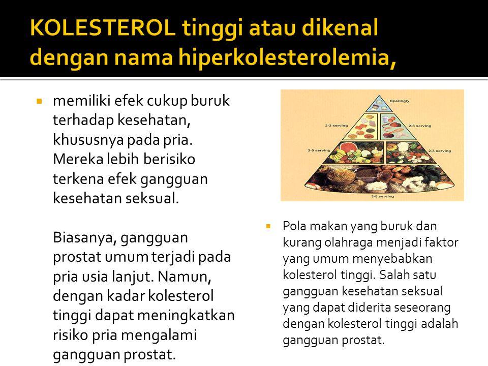 KOLESTEROL tinggi atau dikenal dengan nama hiperkolesterolemia,