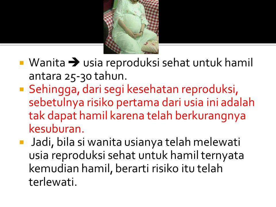 Wanita  usia reproduksi sehat untuk hamil antara 25-30 tahun.