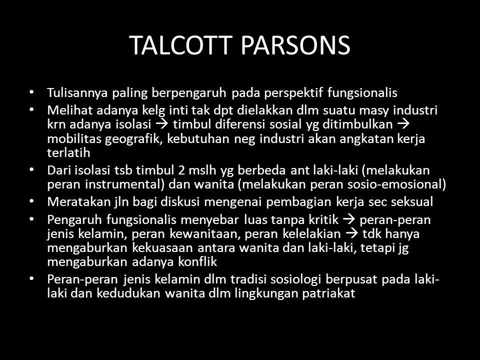 TALCOTT PARSONS Tulisannya paling berpengaruh pada perspektif fungsionalis.