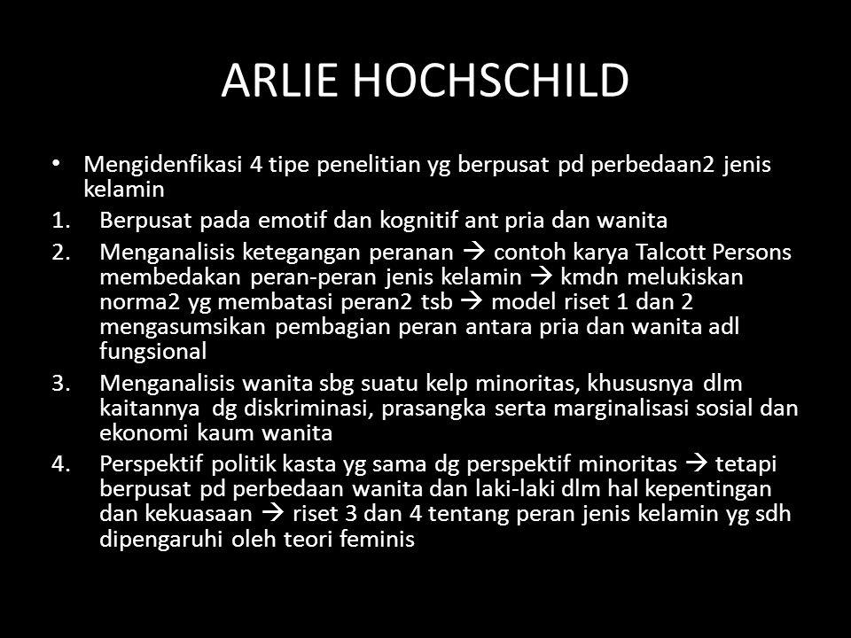 ARLIE HOCHSCHILD Mengidenfikasi 4 tipe penelitian yg berpusat pd perbedaan2 jenis kelamin. Berpusat pada emotif dan kognitif ant pria dan wanita.