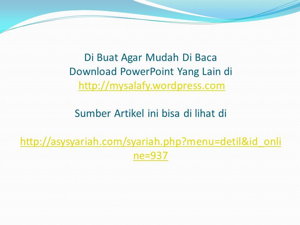 Di Buat Agar Mudah Di Baca Download PowerPoint Yang Lain di http://mysalafy.wordpress.com Sumber Artikel ini bisa di lihat di http://asysyariah.com/syariah.php menu=detil&id_online=937
