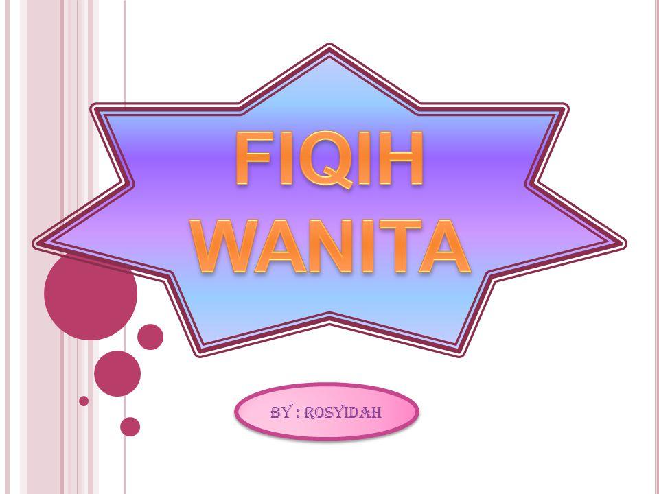 FIQIH WANITA By : ROSYIDAH