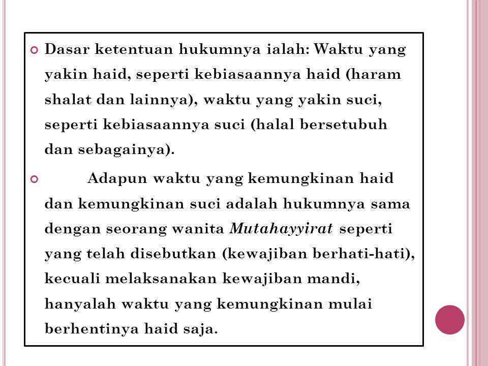 Dasar ketentuan hukumnya ialah: Waktu yang yakin haid, seperti kebiasaannya haid (haram shalat dan lainnya), waktu yang yakin suci, seperti kebiasaannya suci (halal bersetubuh dan sebagainya).