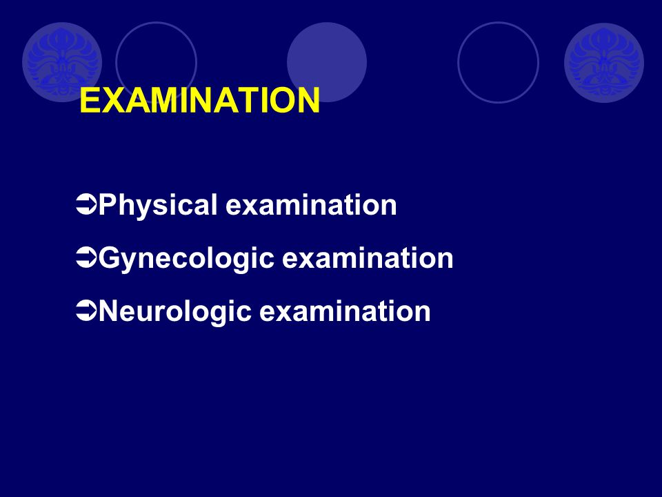 EXAMINATION Physical examination Gynecologic examination