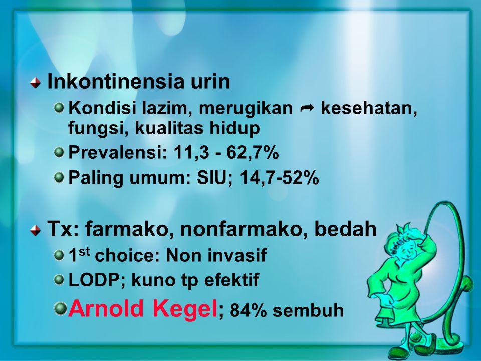 Arnold Kegel; 84% sembuh Inkontinensia urin