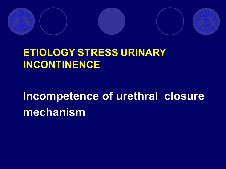 Incompetence of urethral closure mechanism