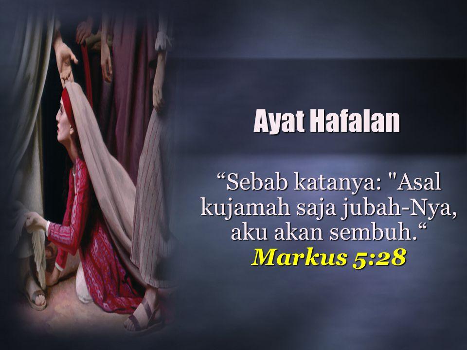 Ayat Hafalan Sebab katanya: Asal kujamah saja jubah-Nya, aku akan sembuh. Markus 5:28