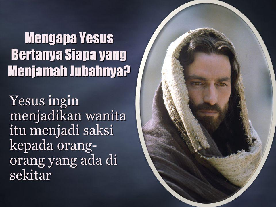 Mengapa Yesus Bertanya Siapa yang Menjamah Jubahnya