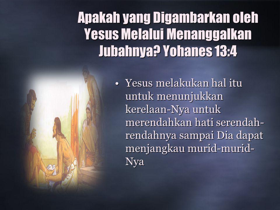 Apakah yang Digambarkan oleh Yesus Melalui Menanggalkan Jubahnya