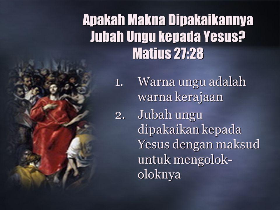 Apakah Makna Dipakaikannya Jubah Ungu kepada Yesus Matius 27:28