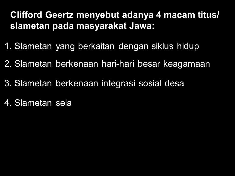 Clifford Geertz menyebut adanya 4 macam titus/ slametan pada masyarakat Jawa: