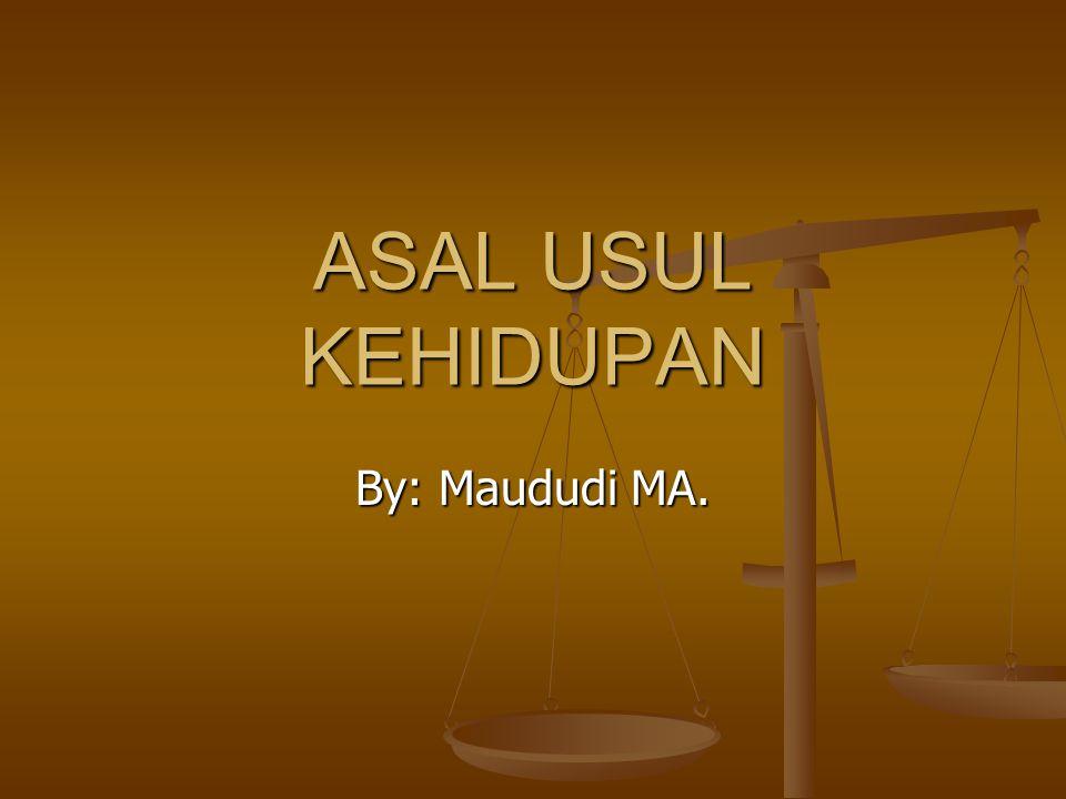 ASAL USUL KEHIDUPAN By: Maududi MA.