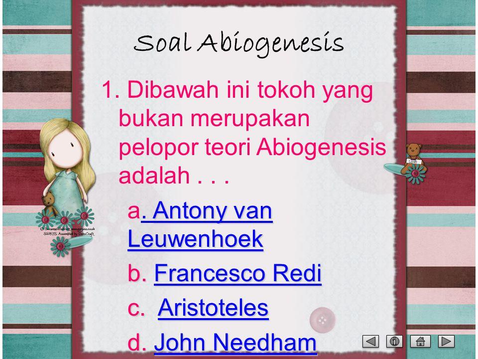 Soal Abiogenesis 1. Dibawah ini tokoh yang bukan merupakan pelopor teori Abiogenesis adalah . . .