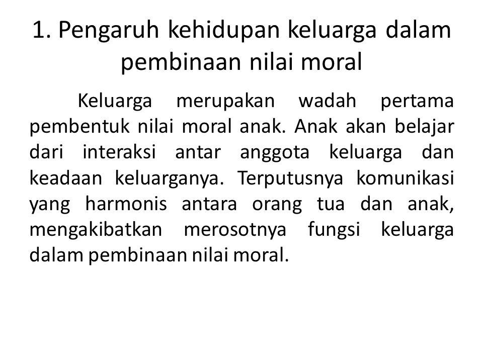 1. Pengaruh kehidupan keluarga dalam pembinaan nilai moral