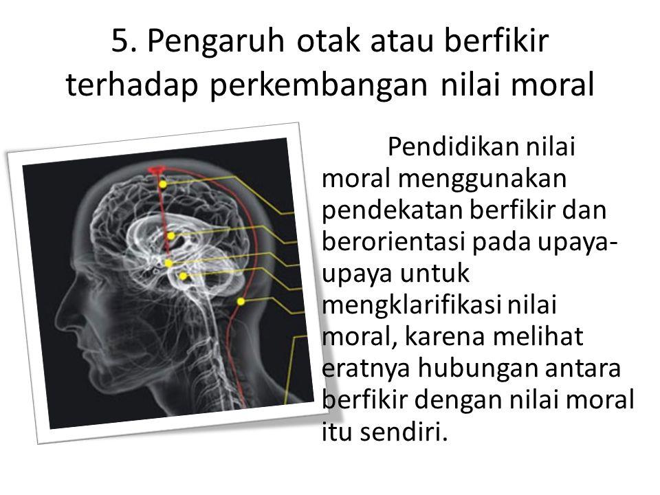 5. Pengaruh otak atau berfikir terhadap perkembangan nilai moral