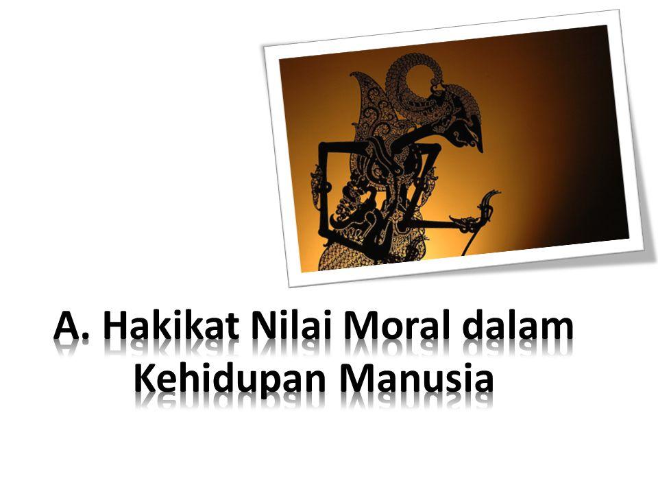 A. Hakikat Nilai Moral dalam Kehidupan Manusia