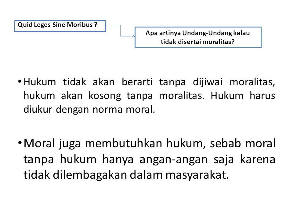 Apa artinya Undang-Undang kalau tidak disertai moralitas