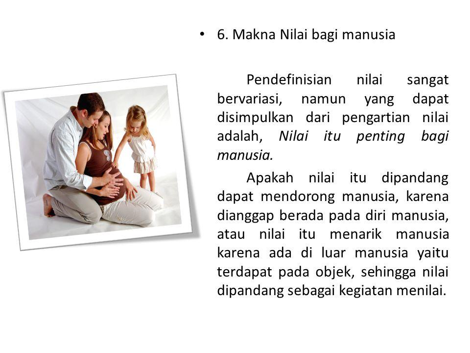 6. Makna Nilai bagi manusia
