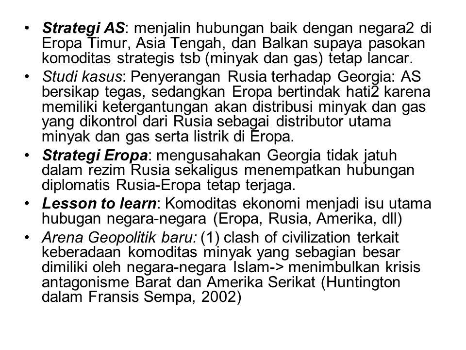 Strategi AS: menjalin hubungan baik dengan negara2 di Eropa Timur, Asia Tengah, dan Balkan supaya pasokan komoditas strategis tsb (minyak dan gas) tetap lancar.