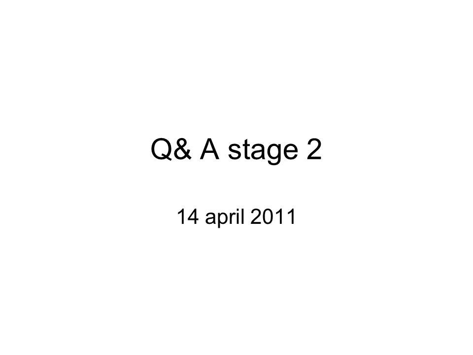 Q& A stage 2 14 april 2011