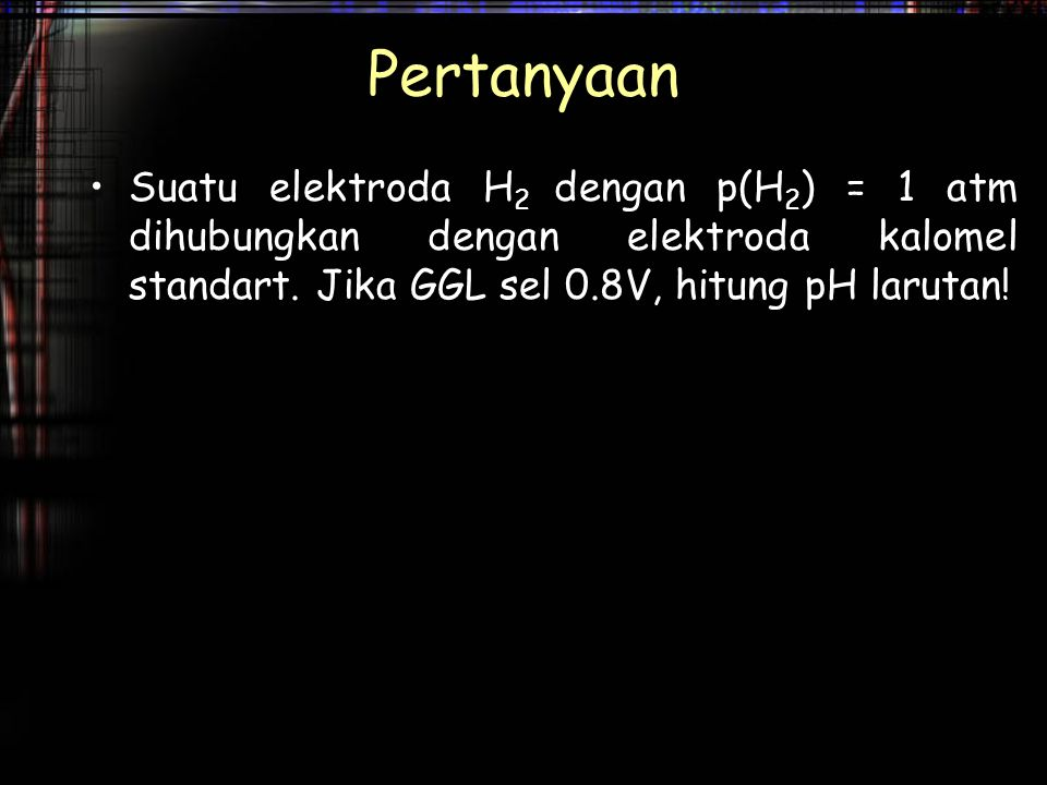 Pertanyaan Suatu elektroda H2 dengan p(H2) = 1 atm dihubungkan dengan elektroda kalomel standart.