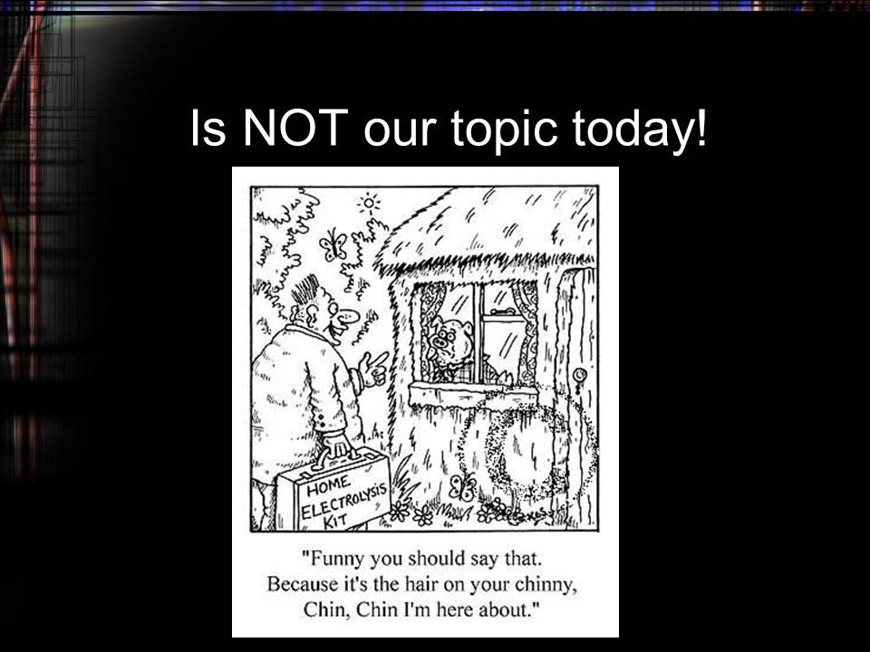 Is NOT our topic today!