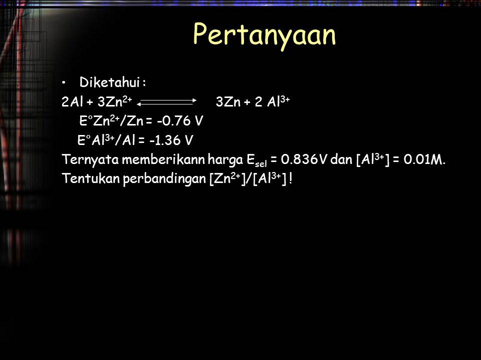 Pertanyaan Diketahui : 2Al + 3Zn2+ 3Zn + 2 Al3+ E°Zn2+/Zn = -0.76 V